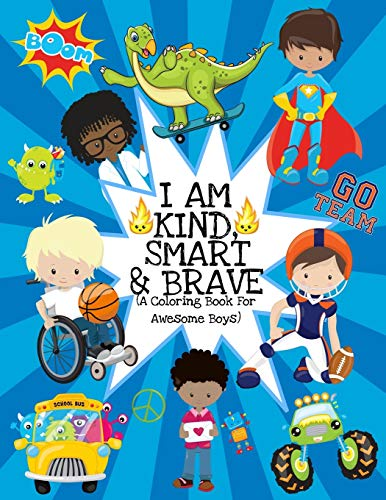 I Am Kind, Smart And Brave (A Coloring Book For Awesome Boys): Inspirational Coloring Book For Kids Ages 2-6 and 4-8 |Raising Confident Boys| With Dinosaurs, Superheroes, And More