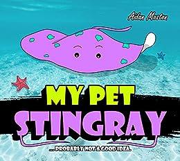 My Pet Stingray by [Aidan Moston]