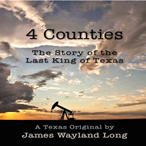 4 Counties: The Story of the Last King of Texas audiobook cover art