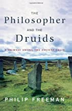 The Philosopher and the Druids: A Journey Among the Ancient Celts by Philip Freeman(2008-02-08)
