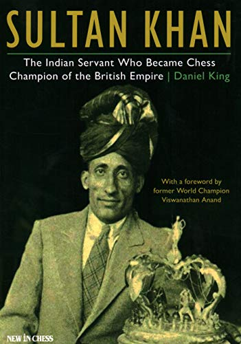 Sultan Khan: Chess Champion of the British Empire: The Indian Servant Who became Chess Champion of the World
