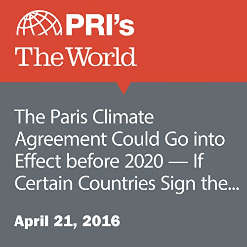The Paris Climate Agreement Could Go into Effect before 2020 — If Certain Countries Sign the Revised Version cover art