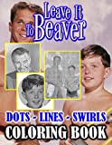 Leave It To Beaver Dots Lines Swirls Coloring Book: High-Quality An Adult Activity New Kind Book Leave It To Beaver A Fun Gift
