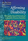 Affirming Disability: Strengths-Based Portraits of Culturally Diverse Families (Disability, Culture, and Equity Series)