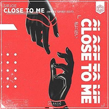 Close To Me (White Spirit Edit)