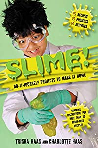 Slime!: Do-It-Yourself Projects to Make at Home