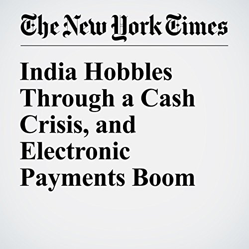 India Hobbles Through a Cash Crisis, and Electronic Payments Boom                   By:                                                                                                                                 Geeta Anand,                                                                                        Hari Kumar                               Narrated by:                                                                                                                                 Caroline Miller                      Length: 7 mins     Not rated yet     Overall 0.0