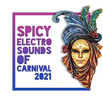 Spicy Electro Sounds of Carnival 2021 - Endless Party, Brazilian Sexy Movements, Electro Lounge, Dance Backgroung Music
