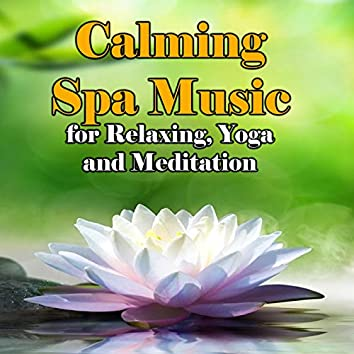 Calming Spa Music for Relaxing, Yoga and Meditation