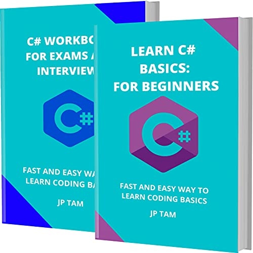 LEARN C# BASICS: FOR BEGINNERS AND C# WORKBOOK FOR EXAMS AND INTERVIEWS: FAST AND EASY WAY TO LEARN CODING BASICS (English Edition)