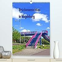 Brueckenansichten in Magdeburg (Premium, hochwertiger DIN A2 Wandkalender 2022, Kunstdruck in Hochglanz): Zu Fuss ueber die Bruecken in Magdeburg (Planer, 14 Seiten )