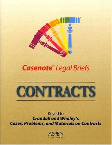 Casenote Legal Briefs Contracts: Keyed to Crandall and Whaley's Cases, Problems, and Materials on Contracts