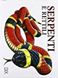 Serpenti e rettili. Ediz. illustrata