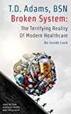 Broken System: An Inside Look At the Terrifying Reality of Modern Healthcare (English Edition)