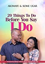 20 THINGS TO DO BEFORE YOU SAY I DO: step-by-step guide to a choice of life partner for success in marriage (English Edition)