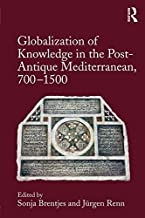 Globalization of Knowledge in the Post-Antique Mediterranean, 700-1500 (English Edition)