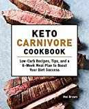 Keto Carnivore Cookbook: Low-Carb Recipes, Tips, and a 6-Week Meal Plan to Boost Your Diet Success