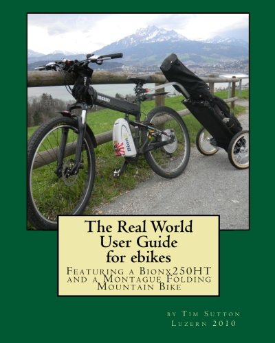 The Real World User Guide for ebikes: Featuring a Bionx 250HT and a Montague Folding Mountain Bike