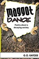 Maggot Dance: A Collection of Poetry about a Decaying Society