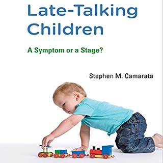 Late-Talking Children     A Symptom or a Stage?              By:                                                                                                                                 Stephen M. Camarata                               Narrated by:                                                                                                                                 Dana Hickox                      Length: 6 hrs and 29 mins     39 ratings     Overall 4.7