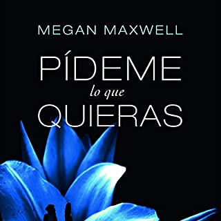 Pídeme lo que quieras                   By:                                                                                                                                 Megan Maxwell                               Narrated by:                                                                                                                                 Inma Sancho                      Length: 15 hrs and 59 mins     107 ratings     Overall 4.5