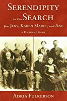 Serendipity in the Search for Jens, Karen Marie, and Ane: A Polygamy Story