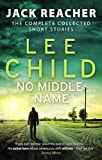 No Middle Name - The Complete Collected Jack Reacher Stories - Bantam - 11/01/2018