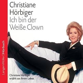 Ich bin der Weiße Clown. Christiane Hörbiger erzählt aus ihrem Leben Titelbild