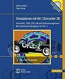 Simulationen mit NX / Simcenter 3D: Kinematik, FEM, CFD, EM und Datenmanagement. Mit zahlreichen Beispielen für NX 11 - Reiner Anderl