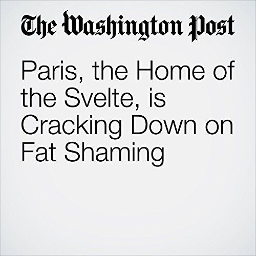 Paris, the Home of the Svelte, is Cracking Down on Fat Shaming copertina