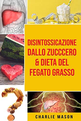 Disintossicazione dallo zucccero & Dieta Del Fegato Grasso