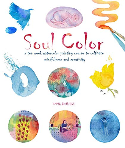 Soul Color: A Ten Week Watercolor Painting Course to Cultivate Mindfulness and Creativity