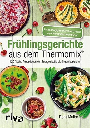Frühlingsgerichte aus dem Thermomix®: 120 frische Rezeptideen von Spargelrisotto bis Rhabarberkuchen