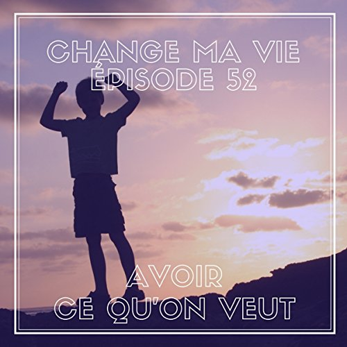 Avoir ce qu'on veut     Change ma vie 52              By:                                                                                                                                 Clotilde Dusoulier                               Narrated by:                                                                                                                                 Clotilde Dusoulier                      Length: 10 mins     Not rated yet     Overall 0.0