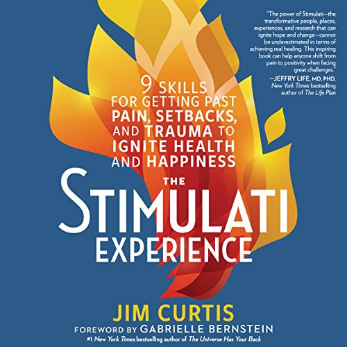 The Stimulati Experience     9 Skills for Getting Past Pain, Setbacks, and Trauma to Ignite Health and Happiness              By:                                                                                                                                 Jim Curtis,                                                                                        Gabrielle Bernstein - foreword                               Narrated by:                                                                                                                                 Roger Wayne                      Length: 7 hrs and 7 mins     2 ratings     Overall 5.0