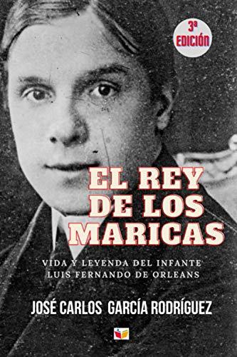 EL REY DE LOS MARICAS: VIDA Y LEYENDA DEL INFANTE LUIS FERNANDO DE ORLEANS