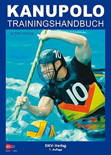 Kanupolo Trainingshandbuch: Methoden und Übungen zur Gestaltung des Kanupolotrainings
