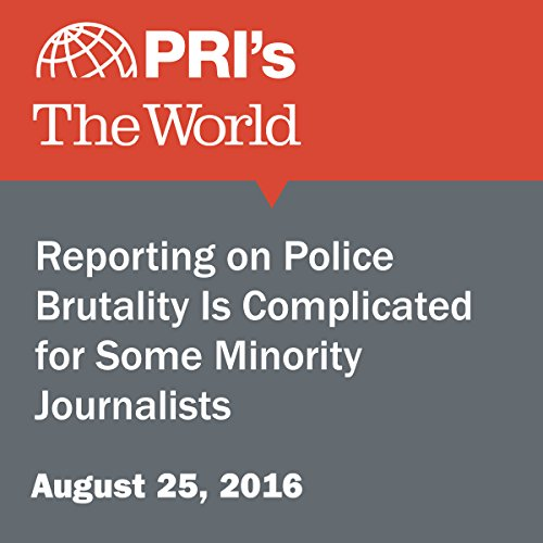 Reporting on Police Brutality Is Complicated for Some Minority Journalists audiobook cover art