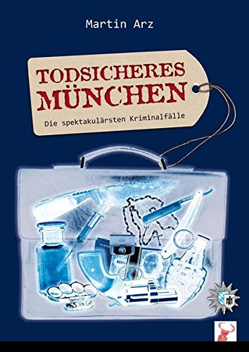 Todsicheres München: Die spektakulärsten Kriminalfälle