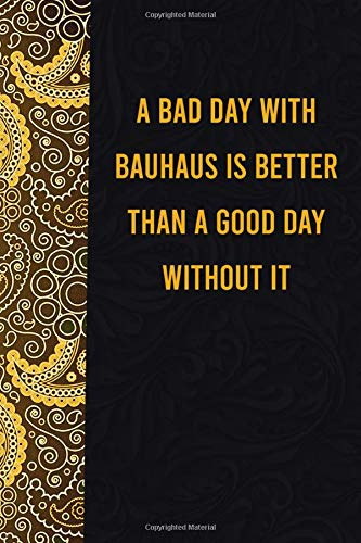 A bad day with bauhaus is better than a good day without it: funny notebook for export lovers, cute journal for writing journaling & note taking at ... gag gift for women men teen coworker friend