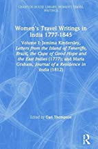 Women's Travel Writings in India 1777–1854: Volume I: Jemima Kindersley, Letters from the Island of Teneriffe, Brazil, the Cape of Good Hope and the East ... Travel Writings Book 1) (English Edition)