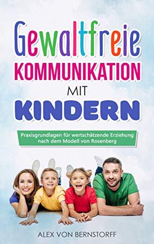 Gewaltfreie Kommunikation mit Kindern: Praxisgrundlagen für wertschätzende Erziehung nach dem Modell von Rosenberg
