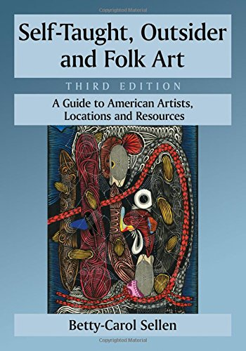 Compare Textbook Prices for Self-taught, Outsider and Folk Art: A Guide to American Artists, Locations and Resources 3 Revised Edition ISBN 9780786475858 by Betty-Carol Sellen