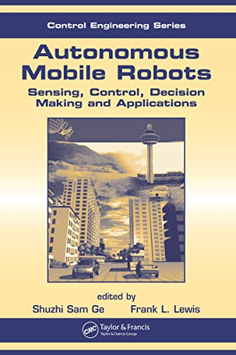 Autonomous Mobile Robots: Sensing, Control, Decision Making and Applications (Automation and Control Engineering Book 22) (English Edition)