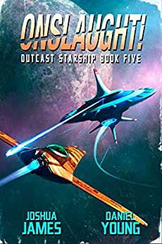 Onslaught! (Outcast Starship Book 5) by [Joshua James, Daniel Young]