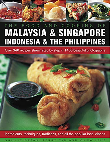 Food and Cooking of Malaysia & Singapore, Indonesia & the Philippines: Over 340 Recipes Shown Step By Step In 1400 Beautiful Photographs download ebooks PDF Books