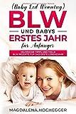 BLW (Baby Led Weaning) und Babys erstes Jahr für Anfänger: Hilfreiche Tipps und tolle BLW-Rezepte für das erste Lebensjahr