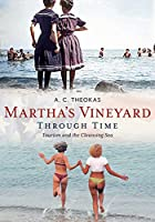 Martha's Vineyard Through Time: Tourism and the Cleansing Sea (America Through Time)