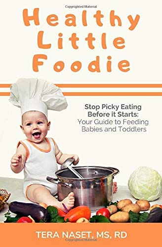Healthy Little Foodie: Stop Picky Eating Before It Starts: Your Guide To Feeding Babies And Toddlers