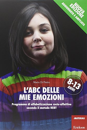 L'ABC delle mie emozioni. 8-13 anni. Programma di alfabetizzazione socio-affettiva secondo il metodo REBT